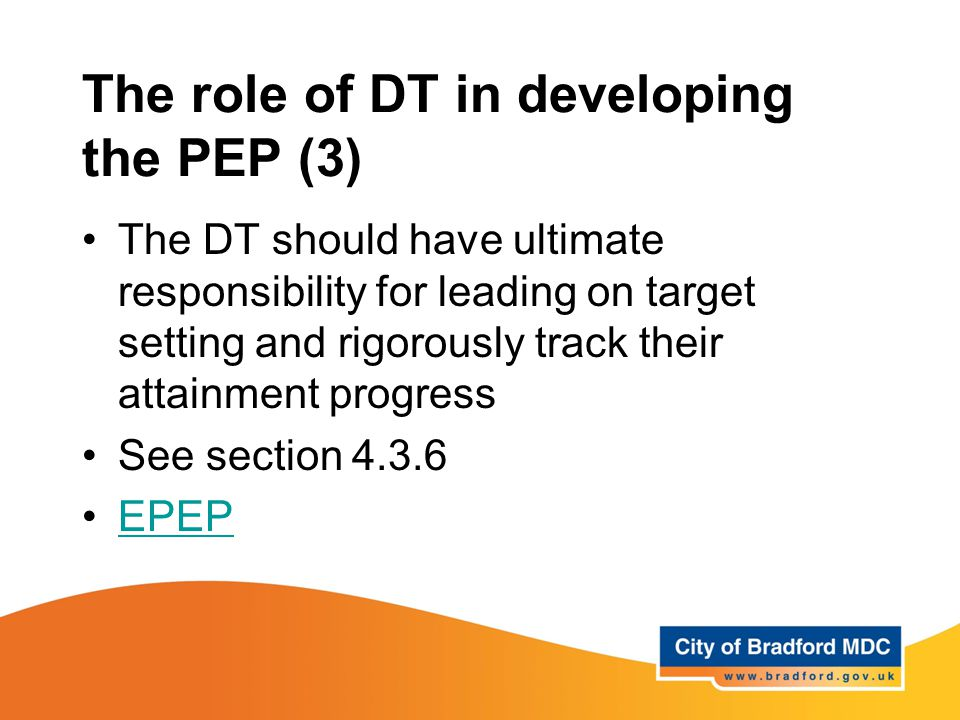 The role of DT in developing the PEP (3) The DT should have ultimate responsibility for leading on target setting and rigorously track their attainmen