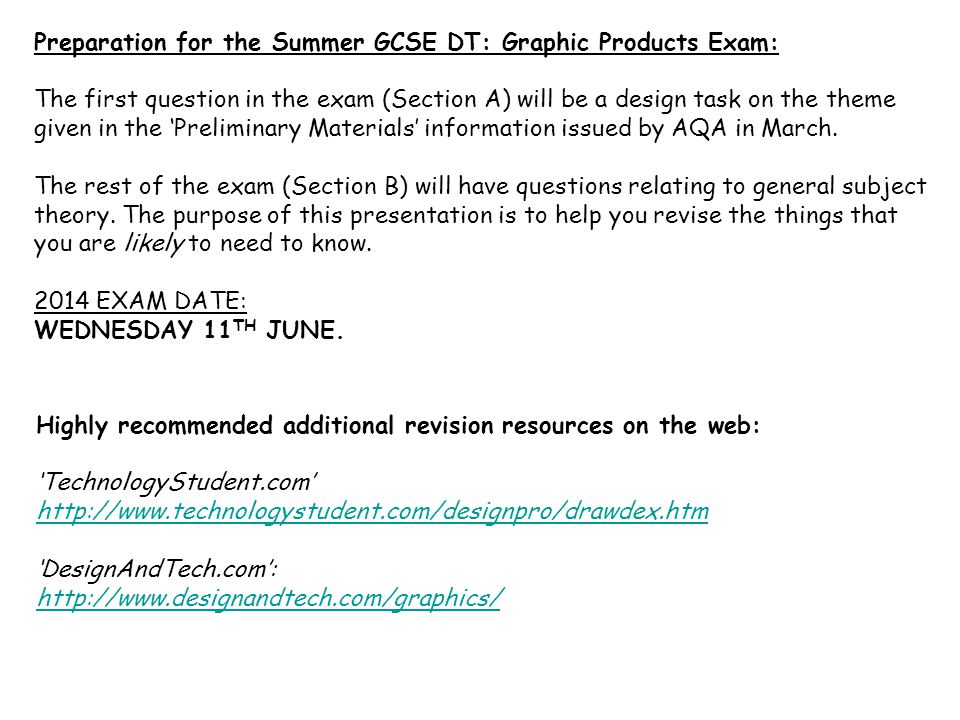 Preparation for the Summer GCSE DT: Graphic Products Exam: The first question in the exam (Section A) will be a design task on the theme given in the 'Preliminary Materials' information issued by AQA in March.