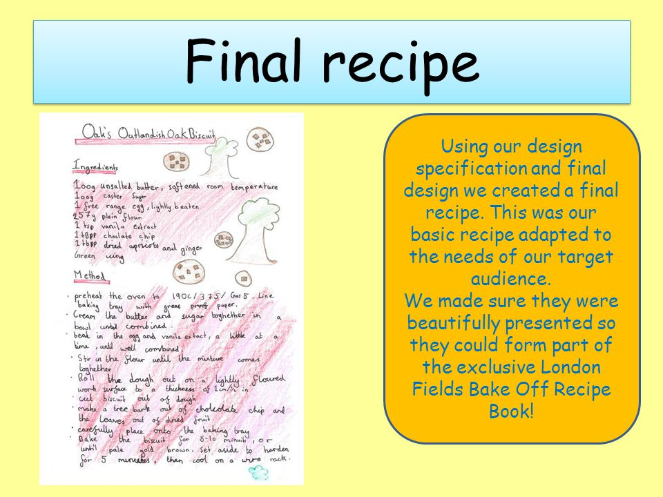 Using our design specification and final design we created a final recipe.