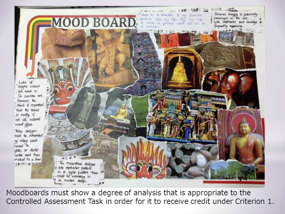 Moodboards must show a degree of analysis that is appropriate to the Controlled Assessment Task in order for it to receive credit under Criterion 1.