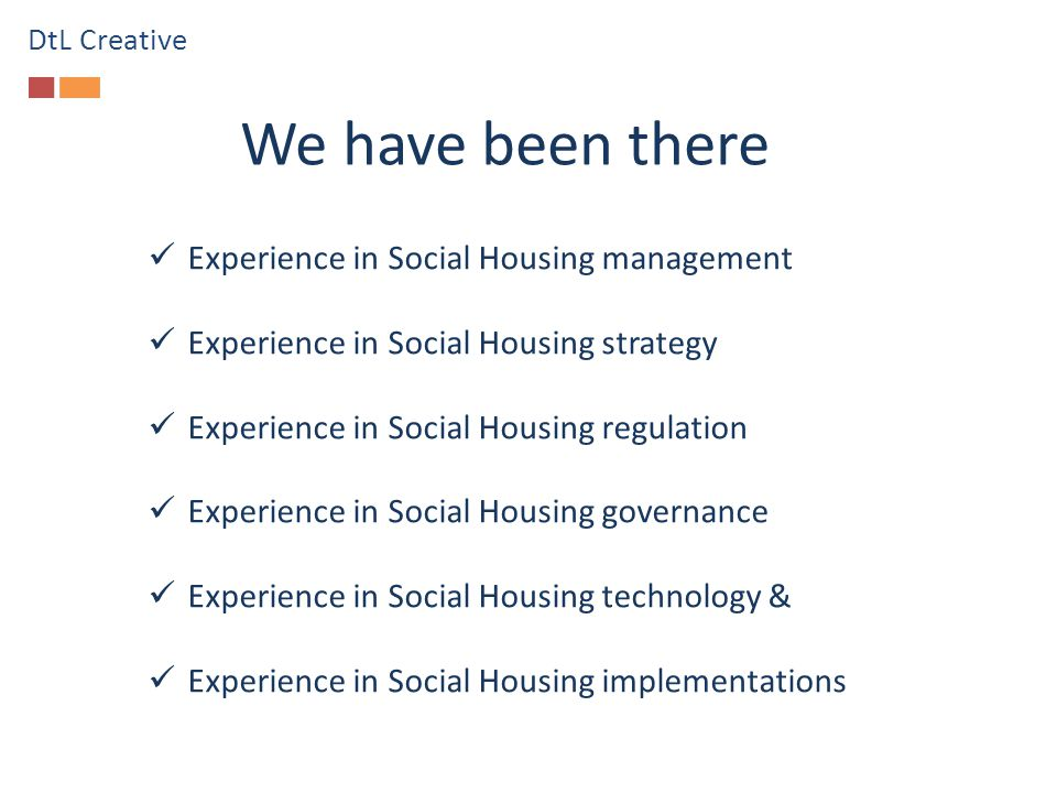 We have been there Experience in Social Housing management Experience in Social Housing strategy Experience in Social Housing regulation Experience in