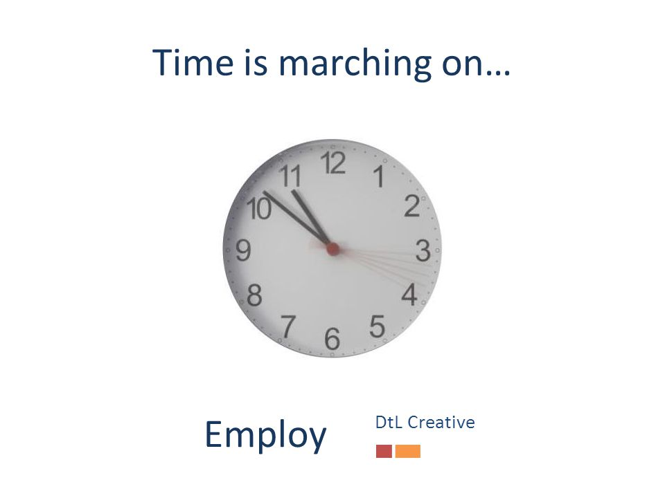 Time is marching on… Employ DtL Creative