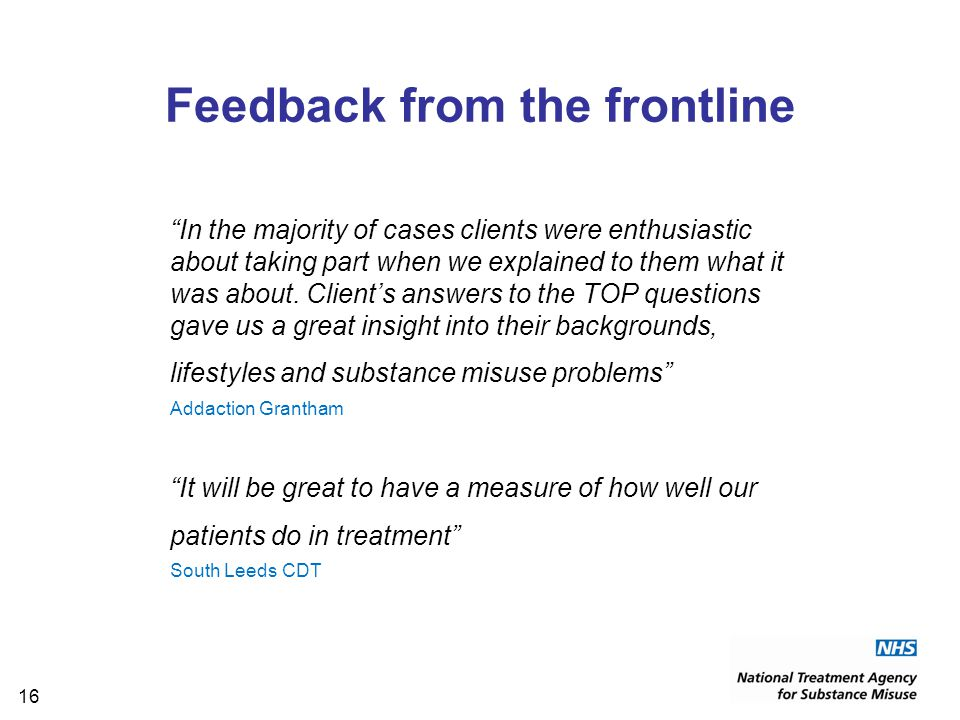 16 Feedback from the frontline In the majority of cases clients were enthusiastic about taking part when we explained to them what it was about.