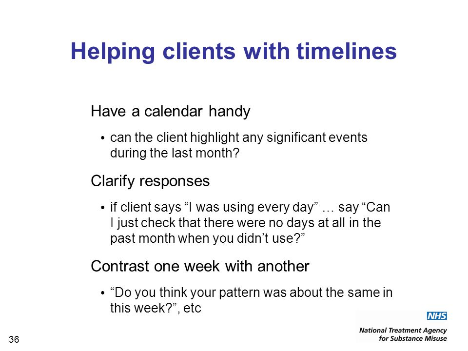36 Helping clients with timelines Have a calendar handy can the client highlight any significant events during the last month.