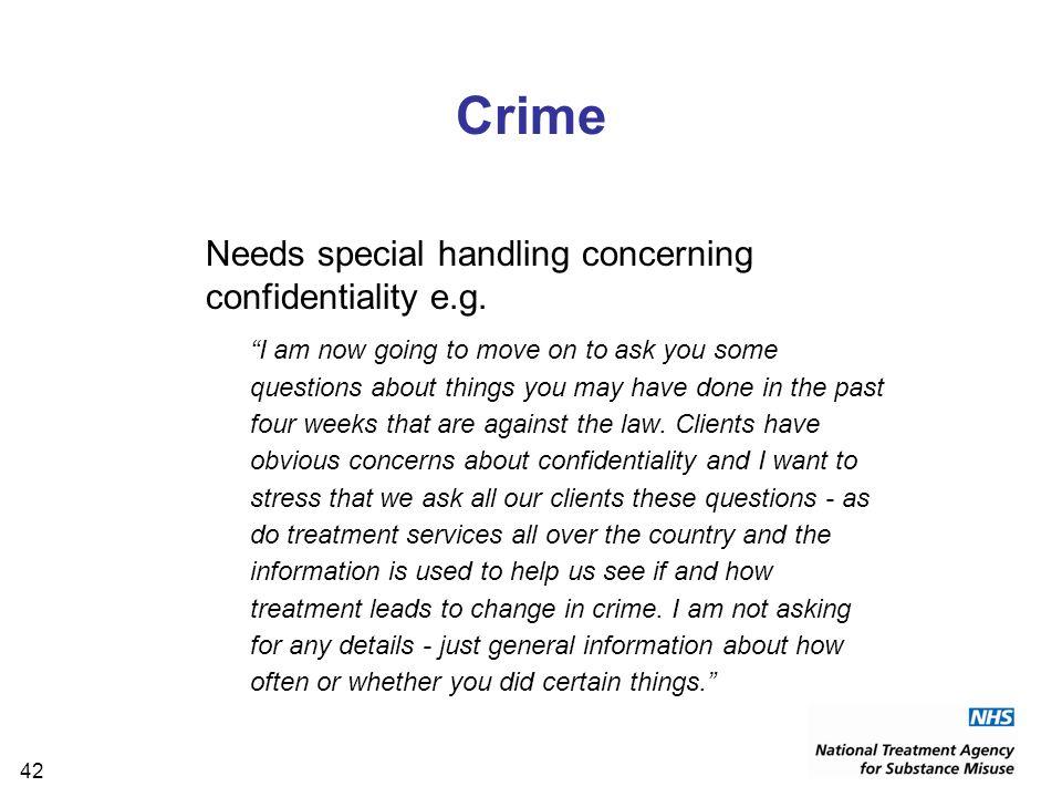 42 Crime Needs special handling concerning confidentiality e.g.