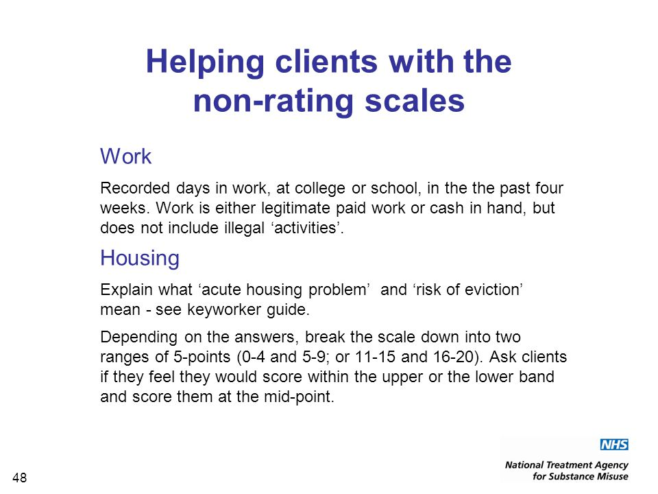 48 Helping clients with the non-rating scales Work Recorded days in work, at college or school, in the the past four weeks.
