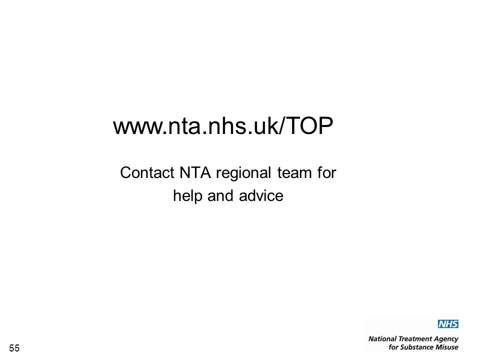 55 Contact NTA regional team for help and advice www.nta.nhs.uk/TOP