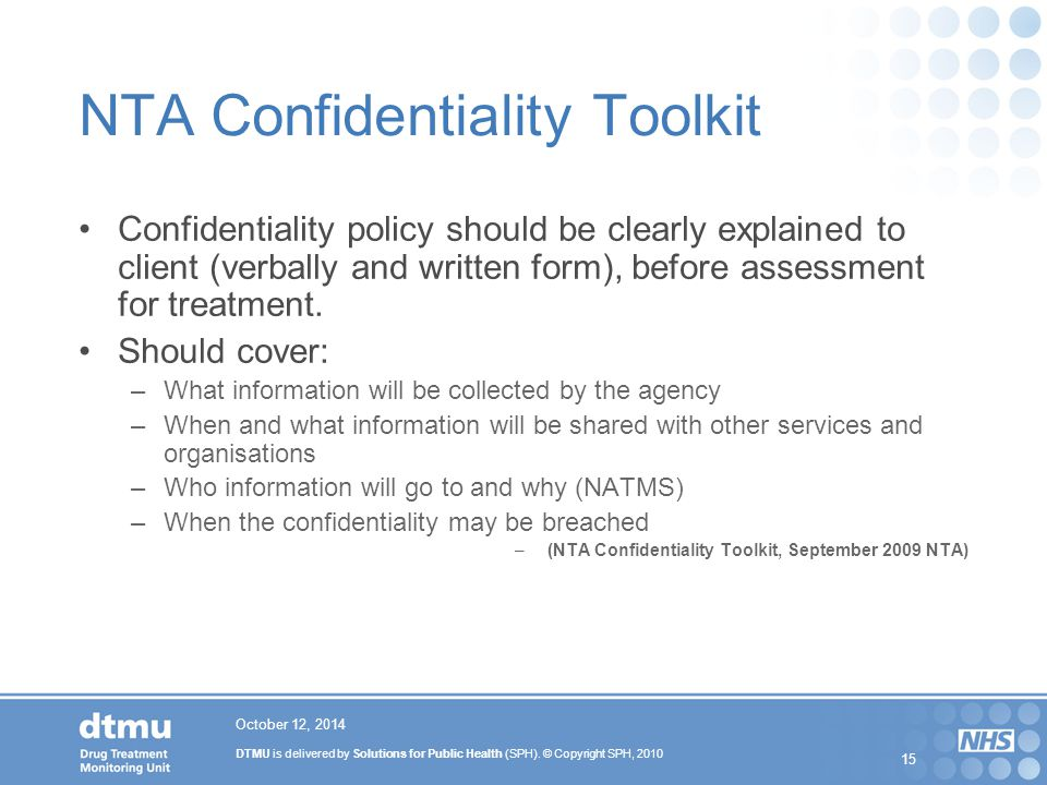 DTMU is delivered by Solutions for Public Health (SPH). © Copyright SPH, 2010 15 October 12, 2014 NTA Confidentiality Toolkit Confidentiality policy s