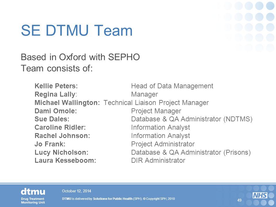 DTMU is delivered by Solutions for Public Health (SPH). © Copyright SPH, 2010 49 October 12, 2014 SE DTMU Team Based in Oxford with SEPHO Team consist