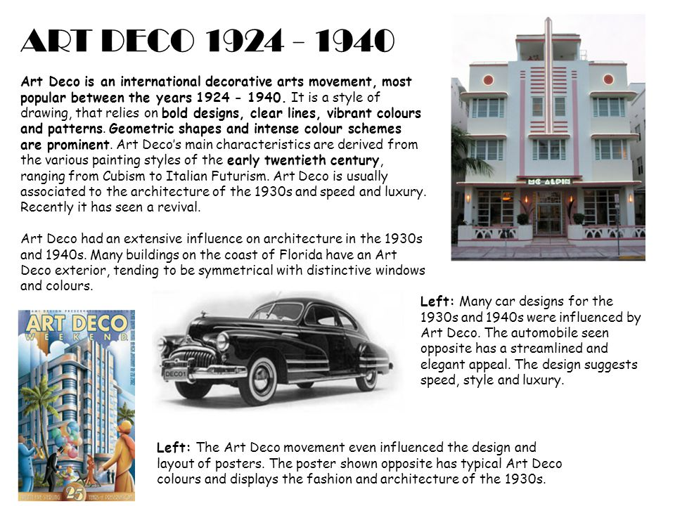 ART DECO 1924 - 1940 Art Deco is an international decorative arts movement, most popular between the years 1924 - 1940. It is a style of drawing, that