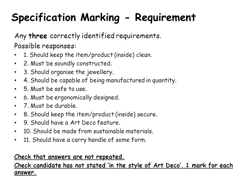 Specification Marking - Requirement Any three correctly identified requirements. Possible responses: 1. Should keep the item/product (inside) clean. 2
