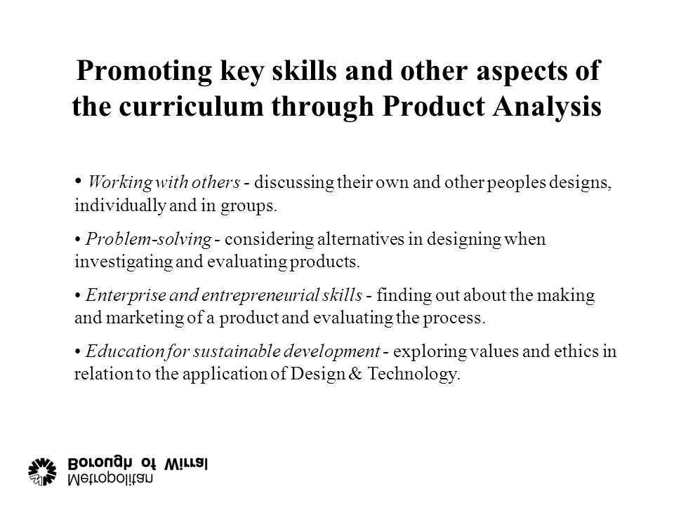 Where does Product Analysis fit in at KS2? 3aPupils should think about what products are used for and the needs of the people who use them. 3cPupils s