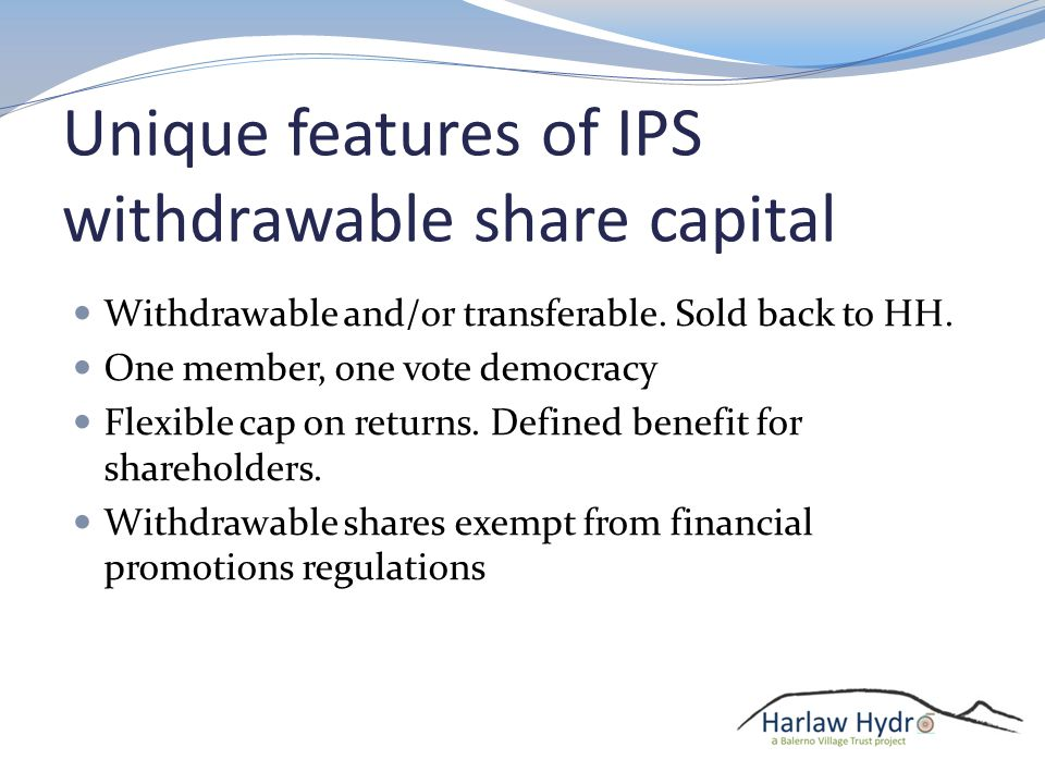 Unique features of IPS withdrawable share capital Withdrawable and/or transferable.