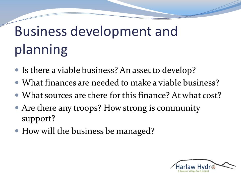 Business development and planning Is there a viable business.