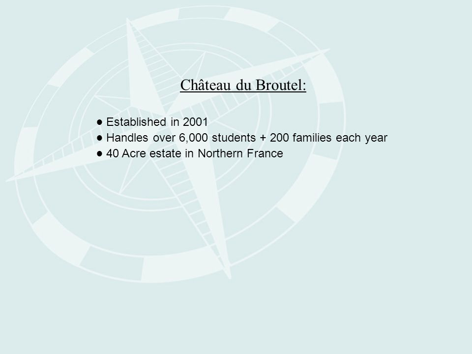 Château du Broutel: ● Established in 2001 ● Handles over 6,000 students + 200 families each year ● 40 Acre estate in Northern France