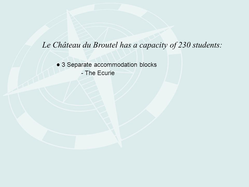 Le Château du Broutel has a capacity of 230 students: ● 3 Separate accommodation blocks - The Ecurie
