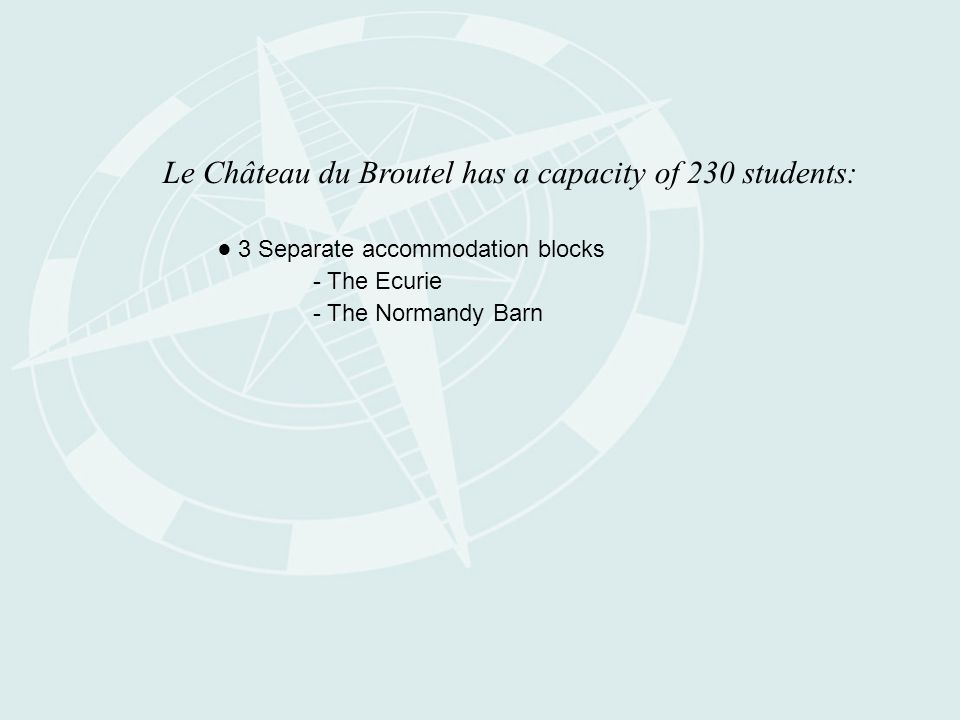 Le Château du Broutel has a capacity of 230 students: ● 3 Separate accommodation blocks - The Ecurie - The Normandy Barn