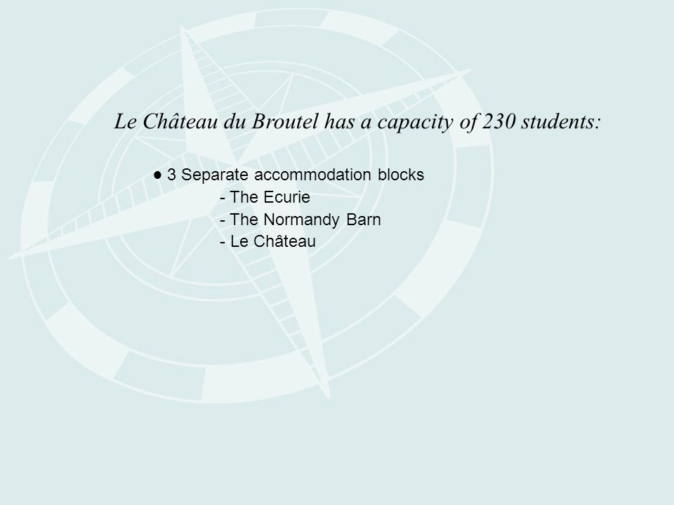 Le Château du Broutel has a capacity of 230 students: ● 3 Separate accommodation blocks - The Ecurie - The Normandy Barn - Le Château