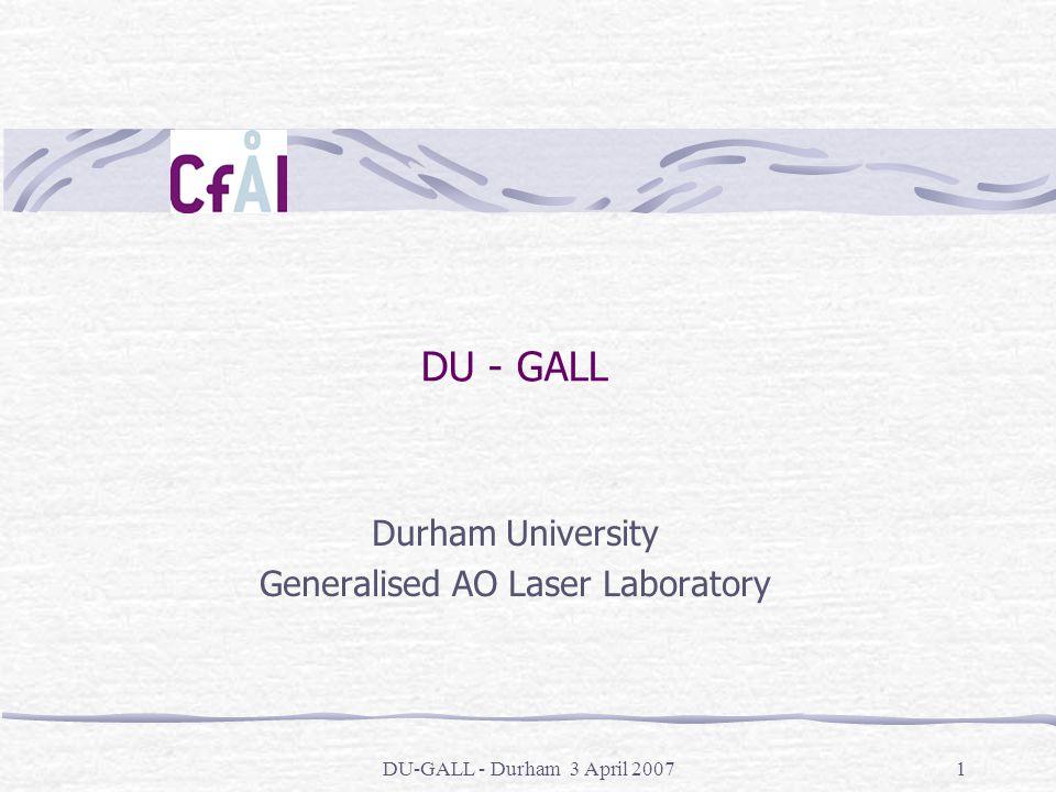 DU-GALL - Durham 3 April 20071 DU - GALL Durham University Generalised AO Laser Laboratory