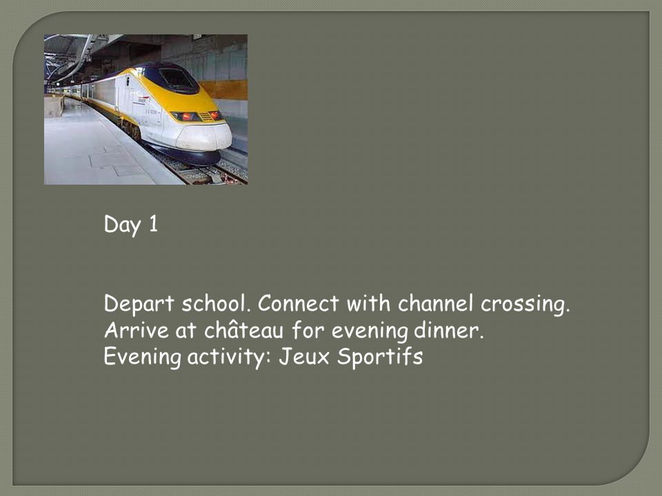 Day 1 Depart school. Connect with channel crossing.