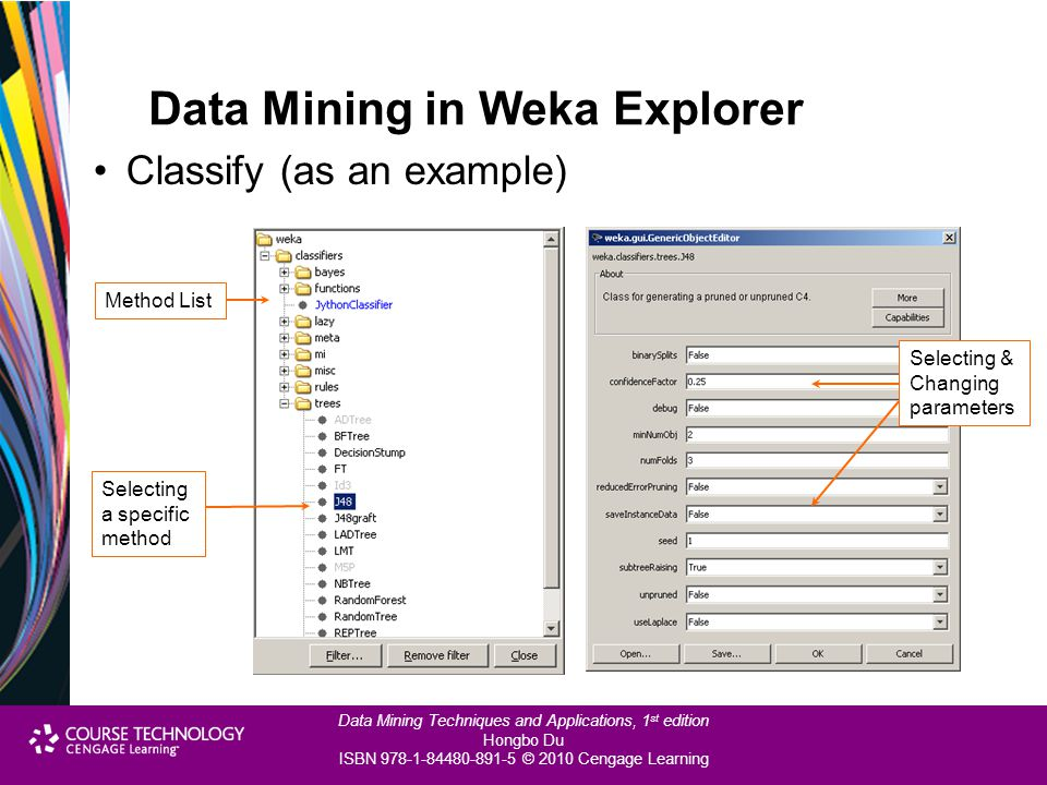 Data Mining Techniques and Applications, 1 st edition Hongbo Du ISBN 978-1-84480-891-5 © 2010 Cengage Learning Data Mining in Weka Explorer Classify (