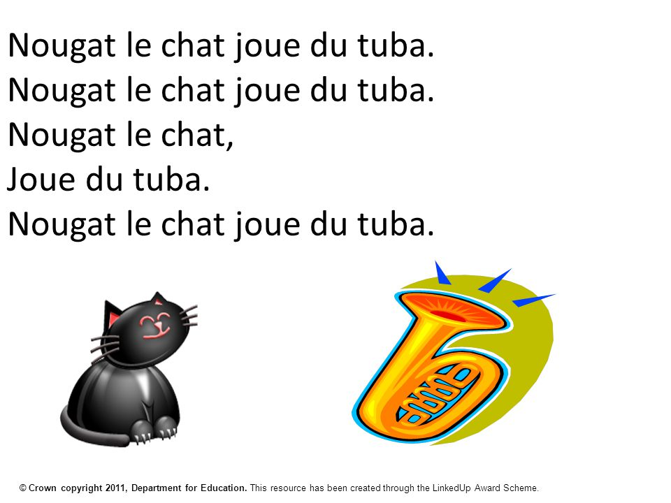 © Crown copyright 2011, Department for Education. This resource has been created through the LinkedUp Award Scheme. Nougat le chat joue du tuba. Nouga
