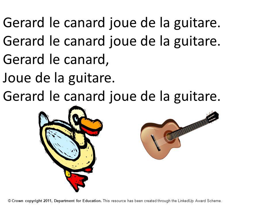 © Crown copyright 2011, Department for Education. This resource has been created through the LinkedUp Award Scheme. Gerard le canard joue de la guitar