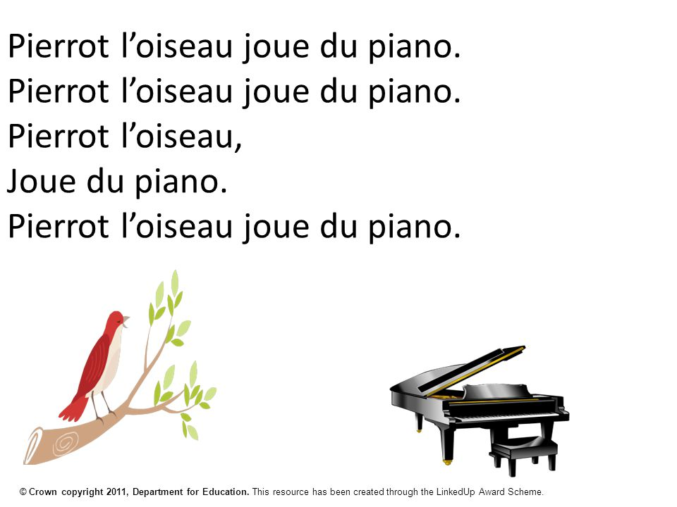© Crown copyright 2011, Department for Education. This resource has been created through the LinkedUp Award Scheme. Pierrot l'oiseau joue du piano. Pi