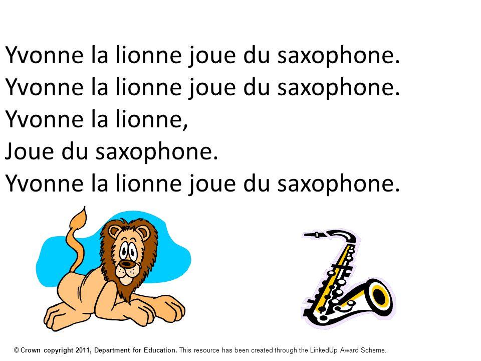 © Crown copyright 2011, Department for Education. This resource has been created through the LinkedUp Award Scheme. Yvonne la lionne joue du saxophone