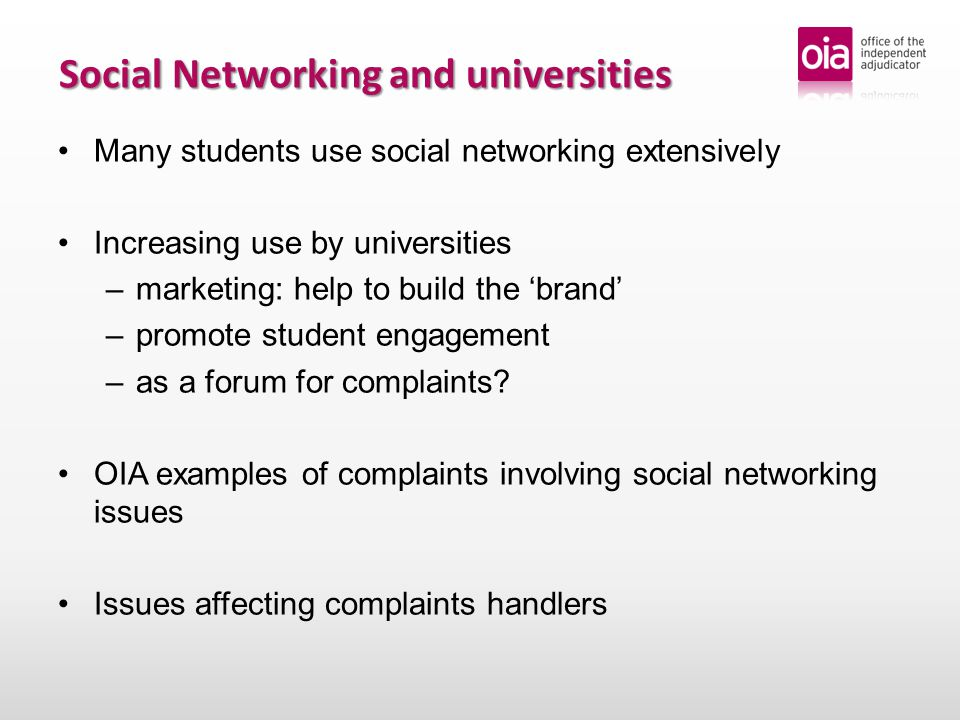 Social Networking and universities Many students use social networking extensively Increasing use by universities – –marketing: help to build the 'brand' – –promote student engagement – –as a forum for complaints.