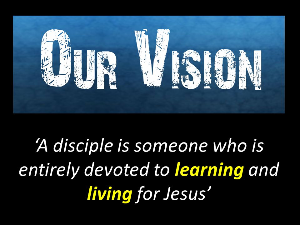 'A disciple is someone who is entirely devoted to learning and living for Jesus'