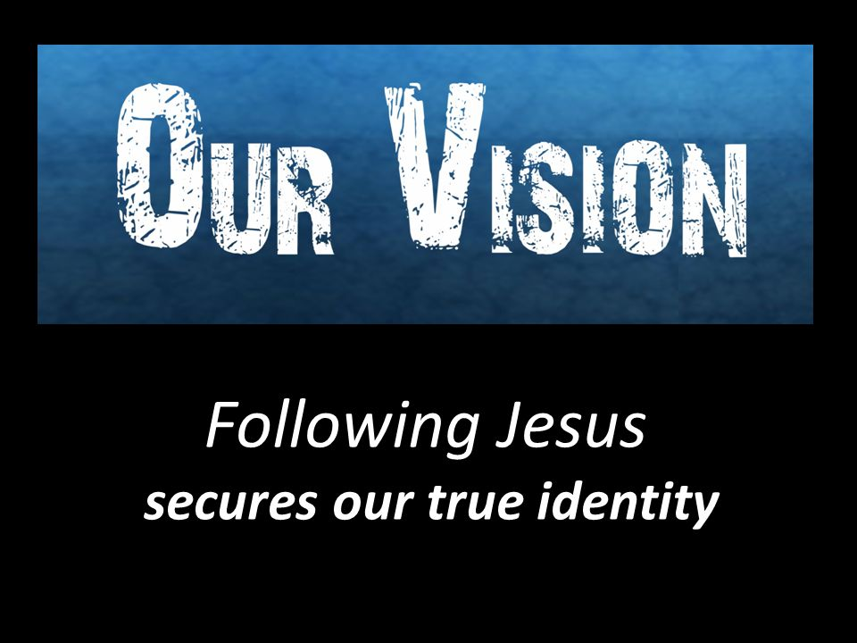 Following Jesus secures our true identity secures our true identity