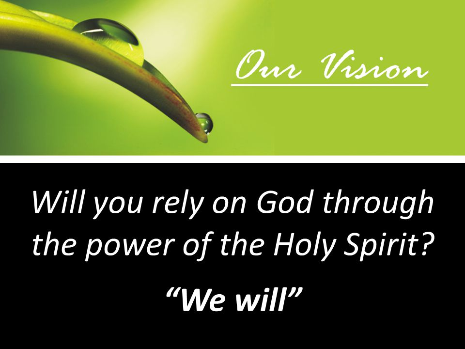"Will you rely on God through the power of the Holy Spirit? ""We will"""