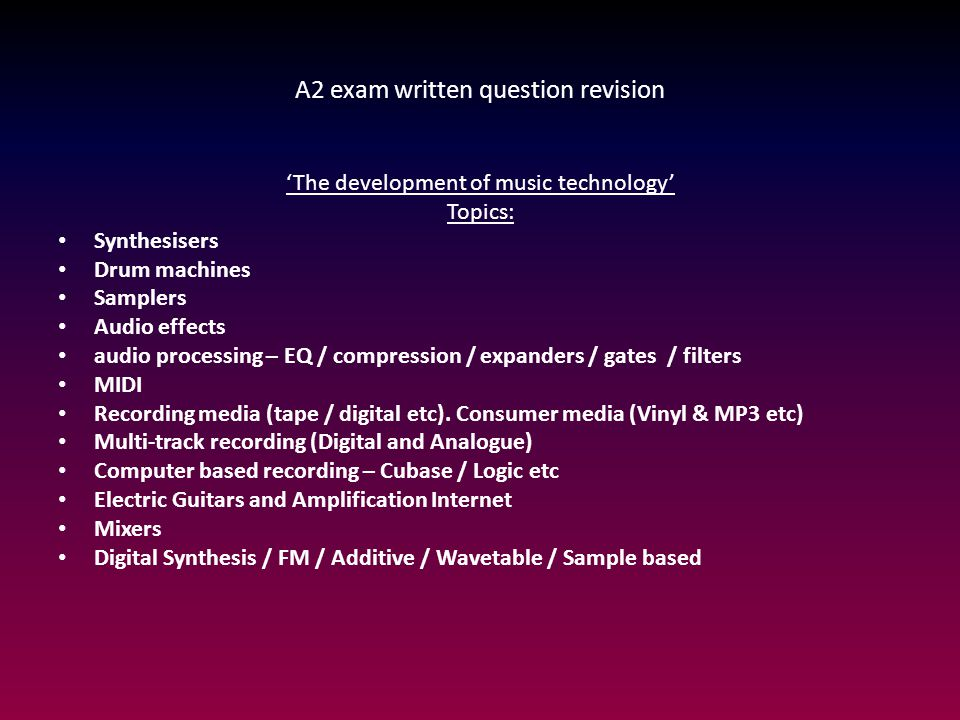 A2 exam written question revision 'The development of music technology' Topics: Synthesisers Drum machines Samplers Audio effects audio processing – E