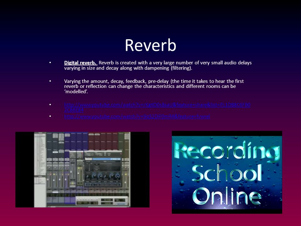 Reverb Digital reverb. Reverb is created with a very large number of very small audio delays varying in size and decay along with dampening (filtering