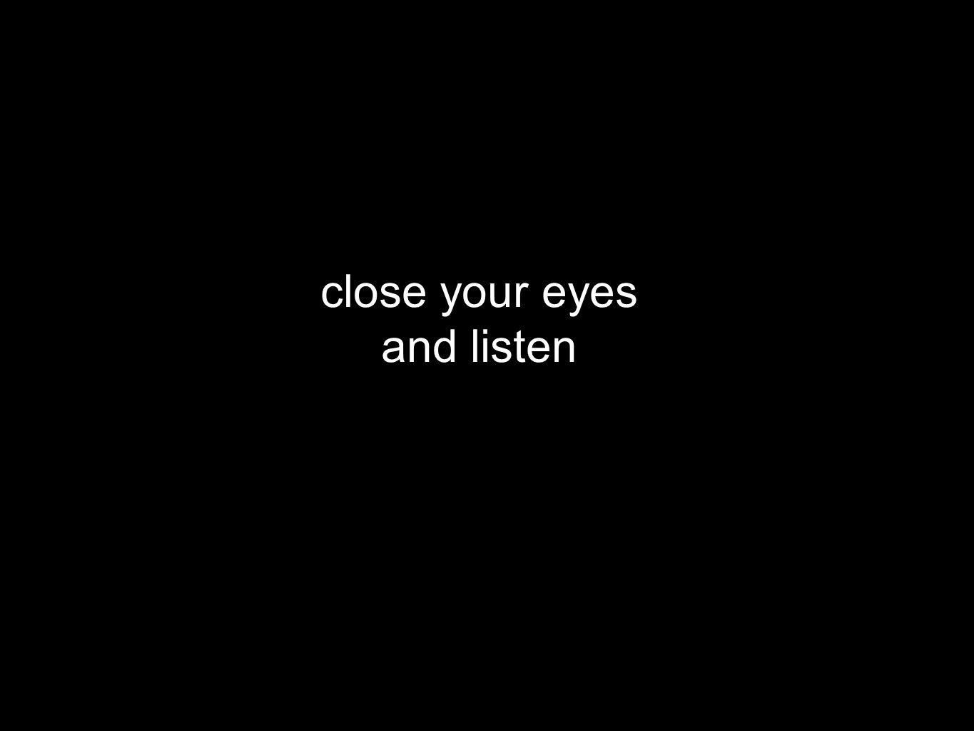 close your eyes and listen