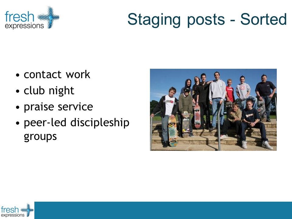 Staging posts - Sorted contact work club night praise service peer-led discipleship groups
