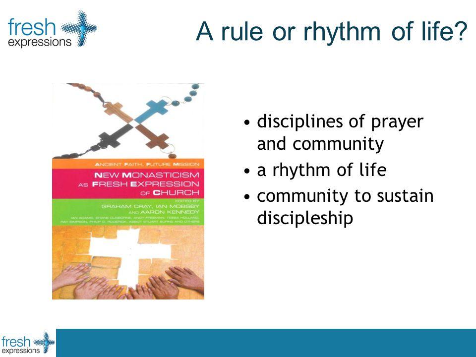 A rule or rhythm of life? disciplines of prayer and community a rhythm of life community to sustain discipleship