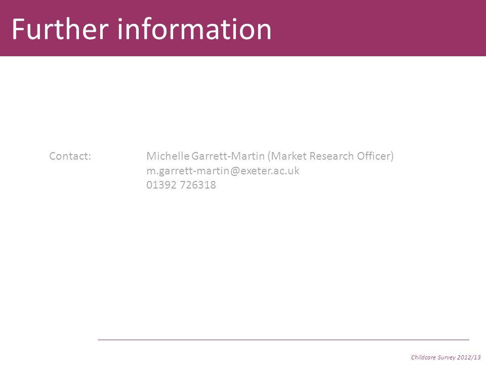 Further information Contact:Michelle Garrett-Martin (Market Research Officer) m.garrett-martin@exeter.ac.uk 01392 726318 Childcare Survey 2012/13