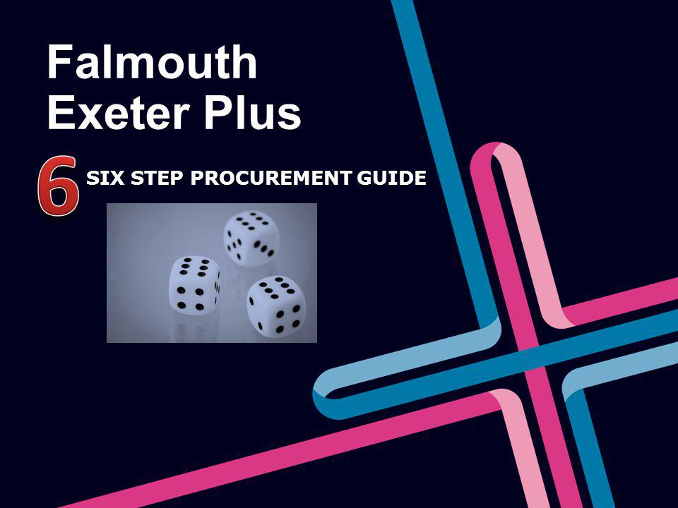 Falmouth Exeter Plus SIX STEP PROCUREMENT GUIDE SIX STEP PROCUREMENT GUIDE