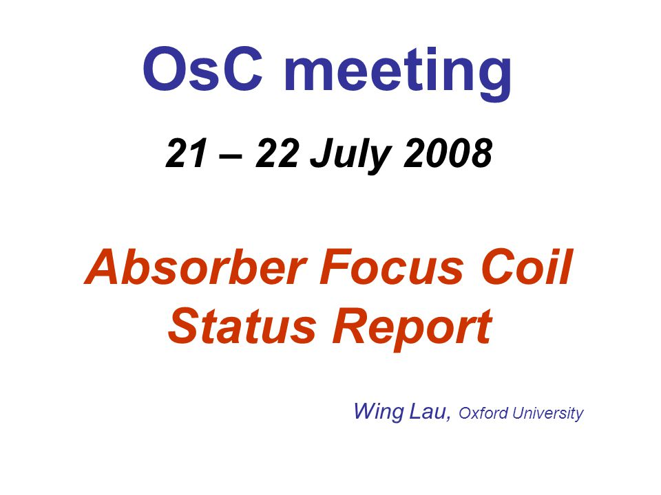OsC meeting 21 – 22 July 2008 Absorber Focus Coil Status Report Wing Lau, Oxford University