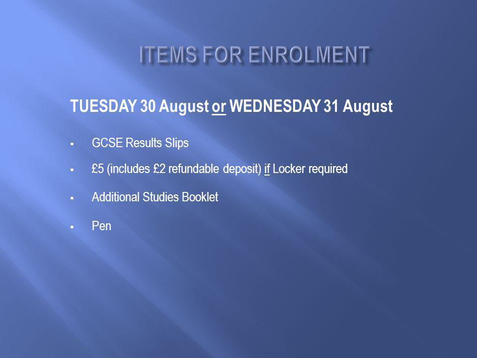 TUESDAY 30 August or WEDNESDAY 31 August  GCSE Results Slips  £5 (includes £2 refundable deposit) if Locker required  Additional Studies Booklet  Pen