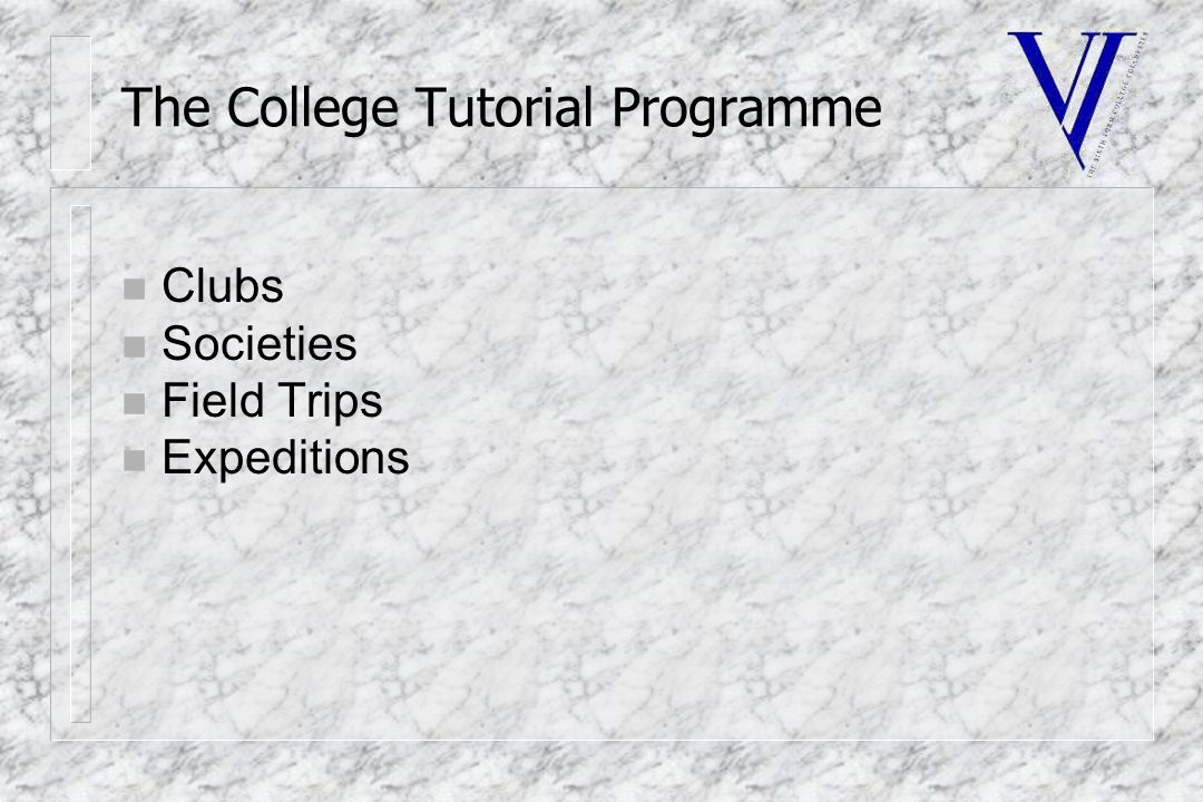 The College Tutorial Programme n Clubs n Societies n Field Trips n Expeditions