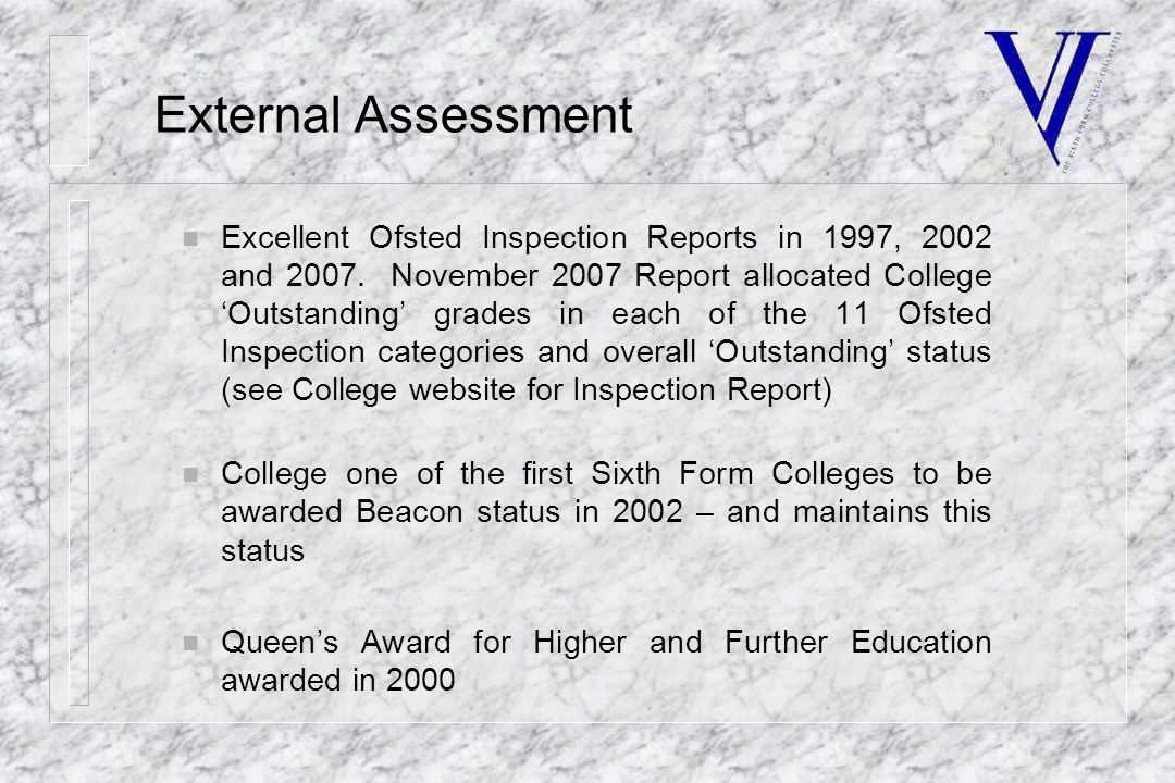 External Assessment n Excellent Ofsted Inspection Reports in 1997, 2002 and 2007.
