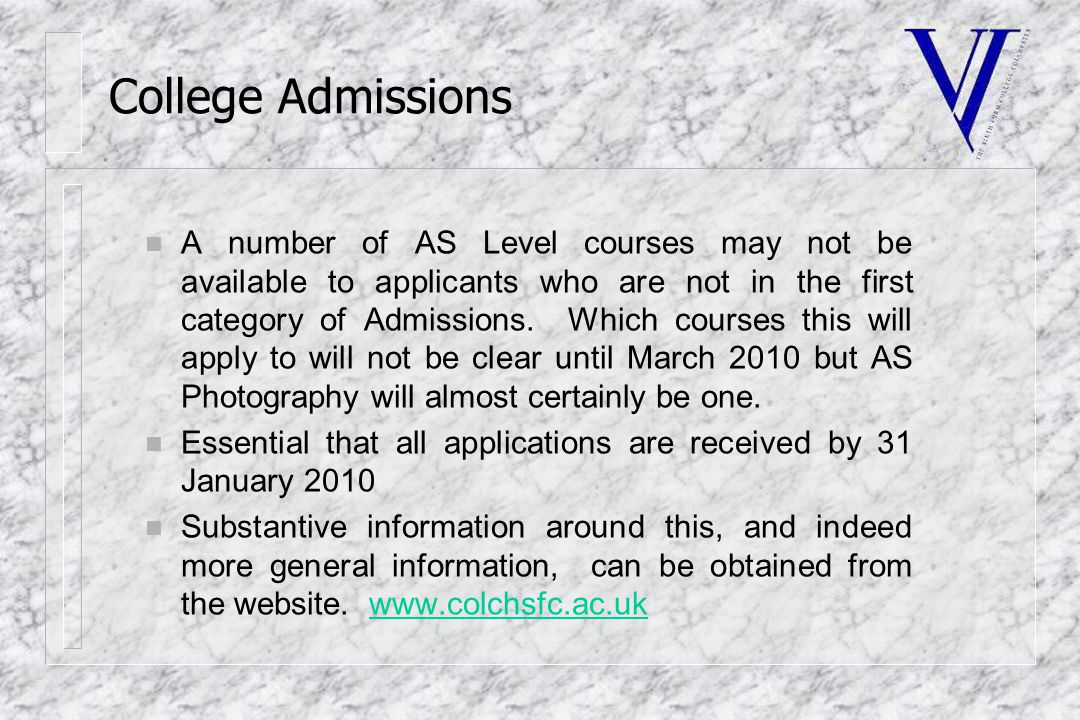 College Admissions n A number of AS Level courses may not be available to applicants who are not in the first category of Admissions.