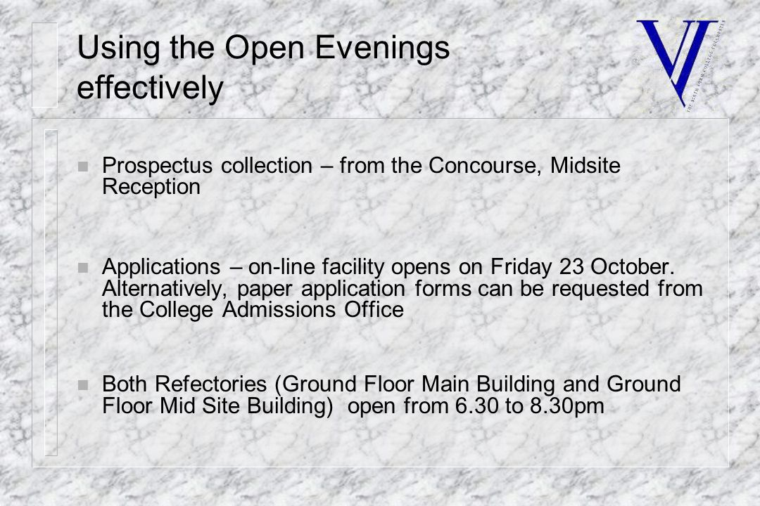 Using the Open Evenings effectively n Prospectus collection – from the Concourse, Midsite Reception n Applications – on-line facility opens on Friday 23 October.