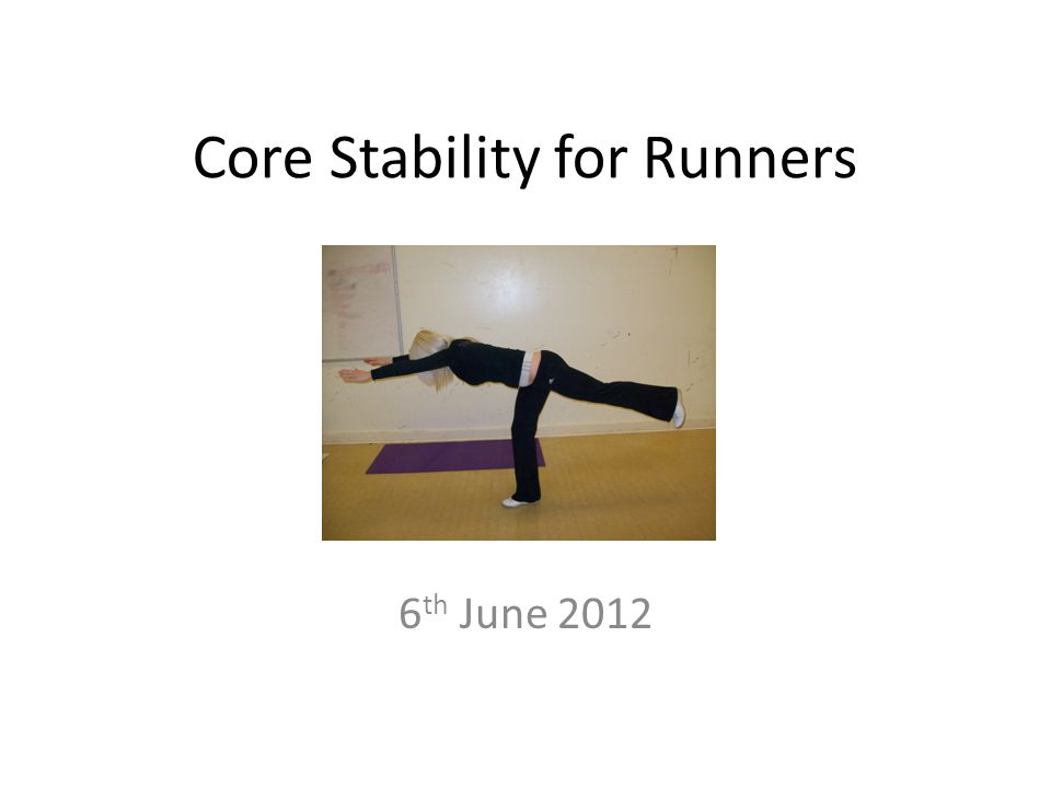 Core Stability for Runners 6 th June 2012