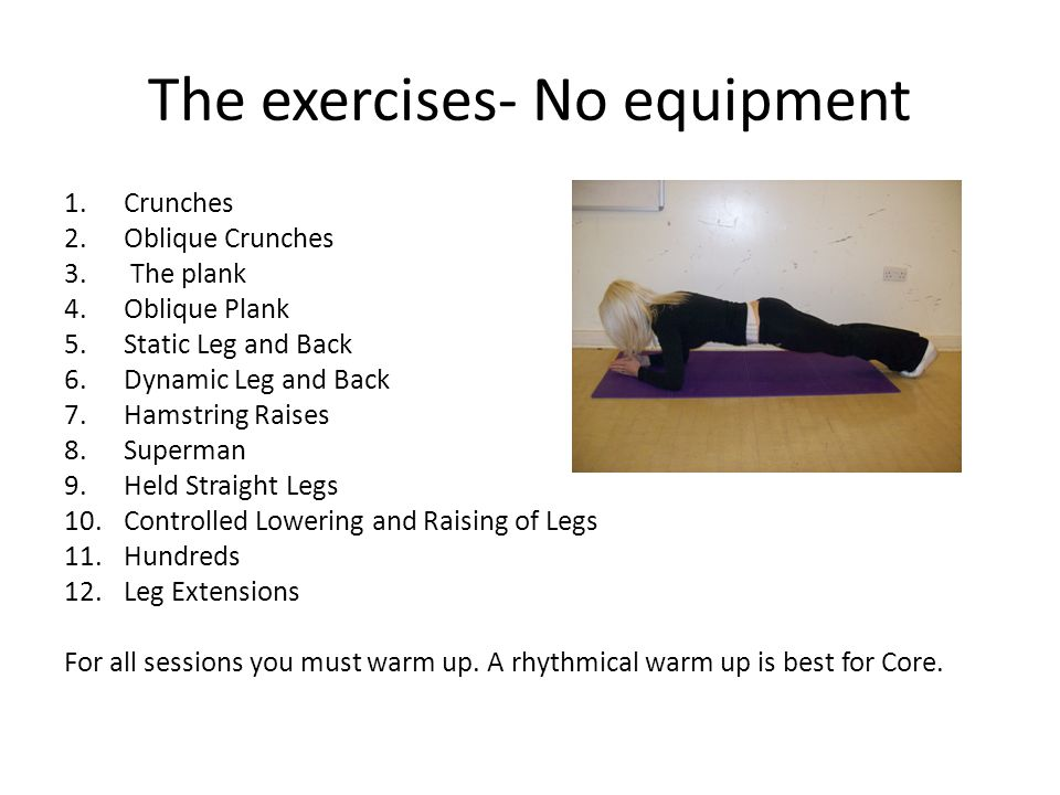 The exercises- No equipment 1.Crunches 2.Oblique Crunches 3.