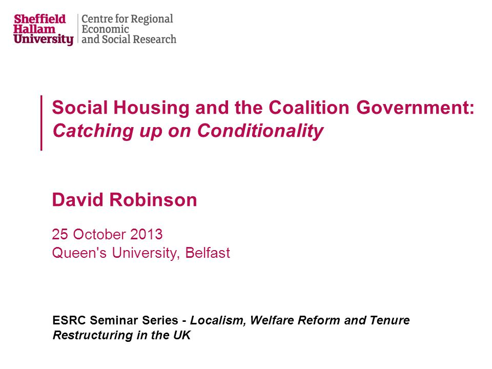 focus = access to social housing in England conditionality provides a useful lens through which to view social housing reform helps to understand the direction of travel and size of change exposes the recalibration of rights and responsibilities reveals social housing to be playing catch-up with other aspects of the welfare state Précis
