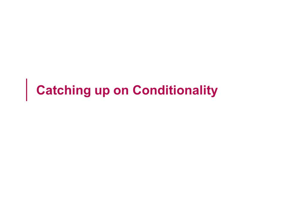 Catching up on Conditionality